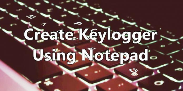 how to create keylogger file using notepad