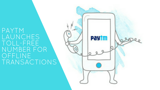 Paytm launches toll-free number for offline Transactions