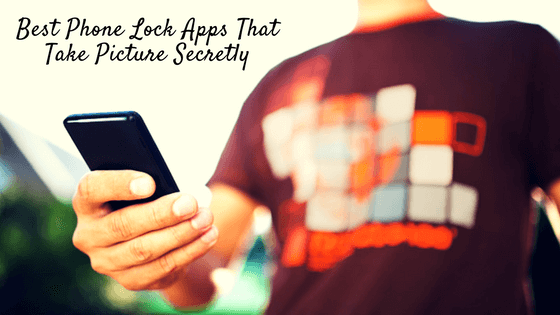 Best Phone Lock Apps That Take Picture Secretly