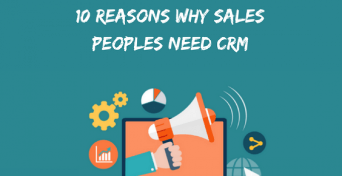 10 Reasons Why Sales Peoples Need CRM