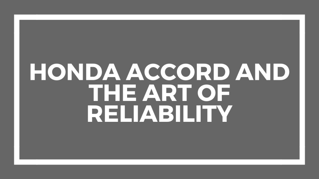 Honda Accord and the Art of Reliability