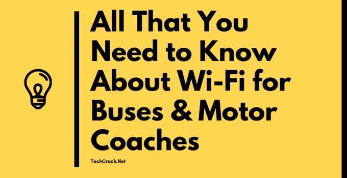 All That You Need to Know About Wi-Fi for Buses & Motor Coaches