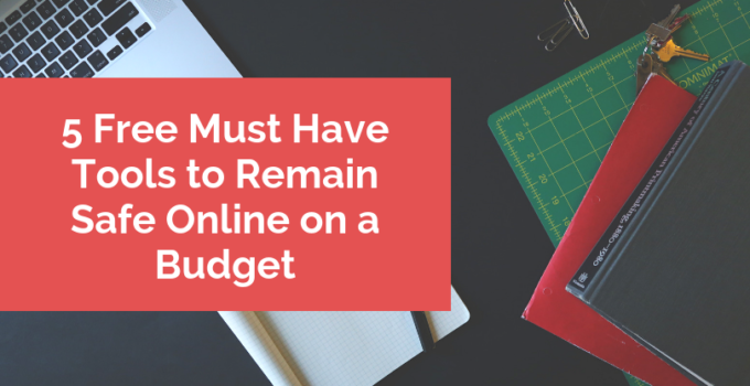 5 Free Must Have Tools to Remain Safe Online on a Budget