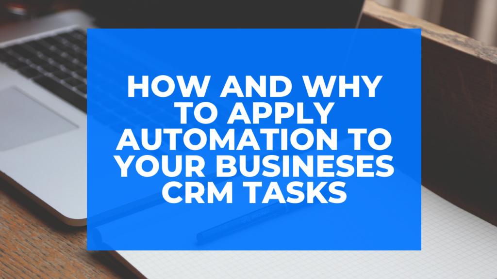 How and Why to Apply Automation to Your Busineses CRM Tasks