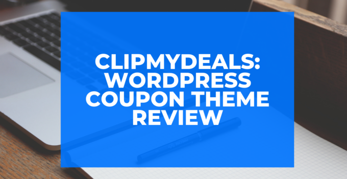 ClipMyDeals: Wordpress Coupon Theme Review