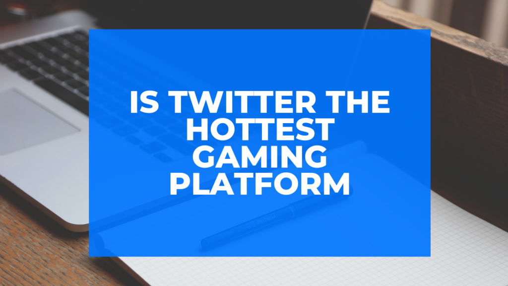 Is Twitter the Hottest Gaming Platform