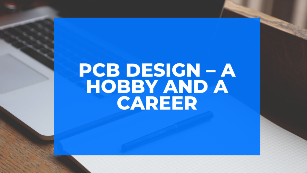 PCB Design – A Hobby and a Career